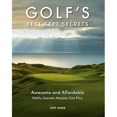 Golf's Best-Kept Secrets : Awesome and Affordable Public Courses Anyone Can