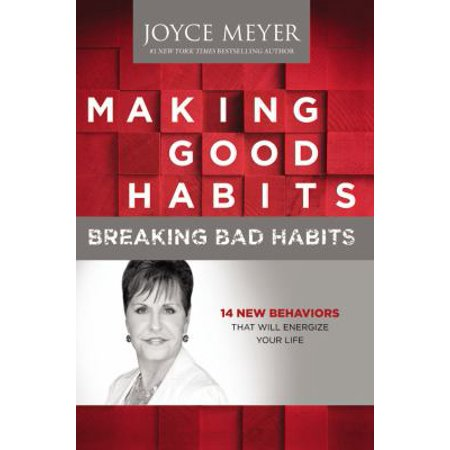 Making Good Habits  Breaking Bad Habits  14 New Behaviors That Will Energize Your Life