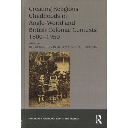 Creating Religious Childhoods In Anglo World And British Colonial Contexts 1800 1950