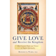 Give Love and Receive the Kingdom : Essential People and Themes of English Spirituality