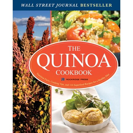 The Quinoa Cookbook: Nutrition Facts, Cooking Tips, and 116 Superfood Recipes for a Healthy Diet -