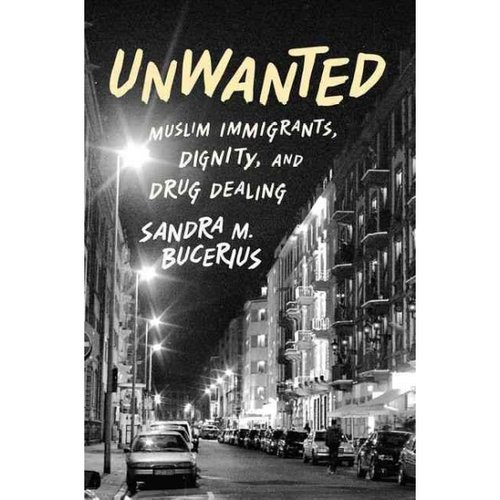 Unwanted: Muslim Immigrants, Dignity and Drug Dealing