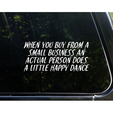 When You Buy From A Small Business An Actualy Person Does A Little Happy Dance- 8-1/4