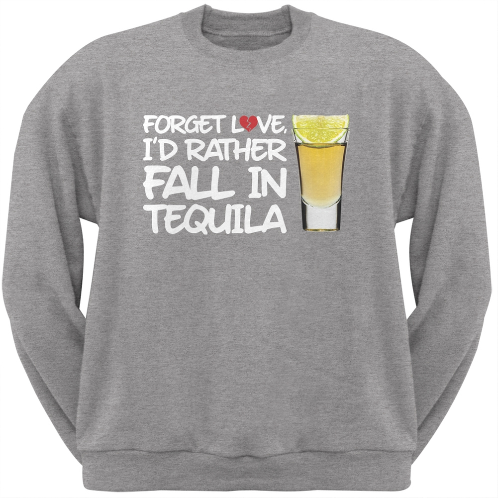 Forget Love, I'd Rather Fall in Tequila Grey Adult Crew Neck Sweatshirt