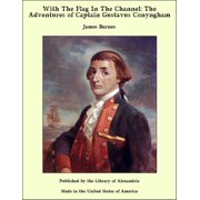 With The Flag In The Channel: The Adventures of Captain Gustavus Conyngham - eBook