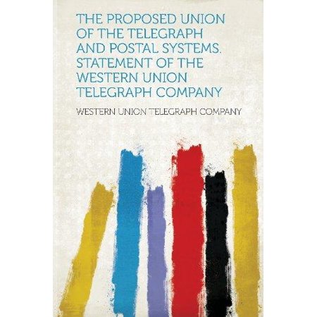 The Proposed Union Of The Telegraph And Postal Systems  Statement Of The Western Union Telegraph Company