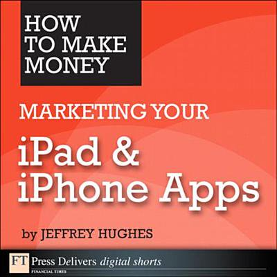 How to Make Money Marketing Your iPad & iPhone Apps -