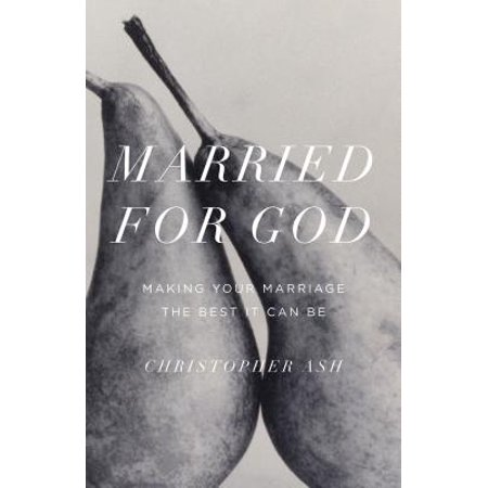 Married for God : Making Your Marriage the Best It Can