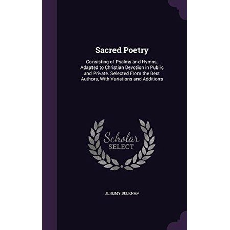 Sacred Poetry: Consisting of Psalms and Hymns, Adapted to Christian Devotion in Public and Private. Selected from the Best Authors, w - image 1 de 1