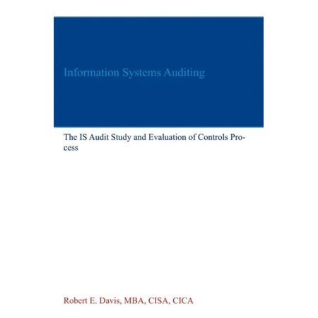 Information Systems Auditing: The IS Audit Study and Evaluation of Controls Process - (Accounting Information Systems Controls And Processes 3rd Edition)