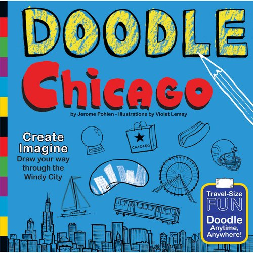 Doodle Chicago: Create. Imagine. Draw Your Way Through the Windy City