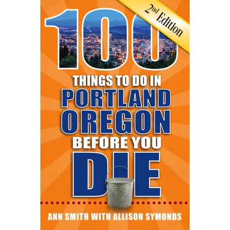 100 Things to Do in Portland, Oregon Before You Die, 2nd
