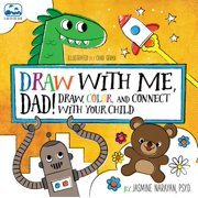 Draw with Me, Dad! : Draw, Color, and Connect with Your Child