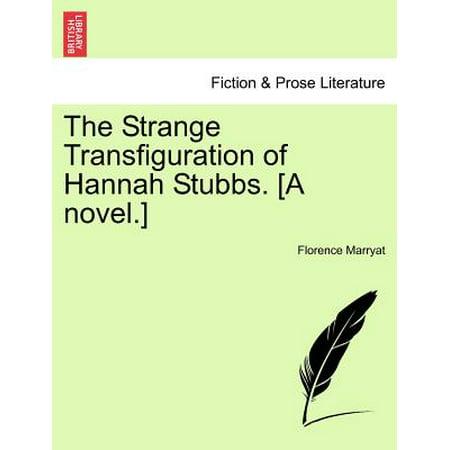 The Strange Transfiguration Of Hannah Stubbs   A Novel