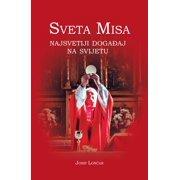 Sveta Misa. Najvažniji događaj na svijetu - eBook