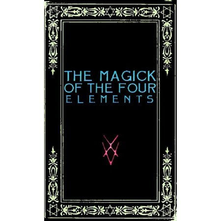 The Magick of the Four Elements: A Manual of Seven Sections - -