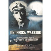 "Undersea Warrior : The World War II Story of ""Mush"" Morton and the USS Wahoo"