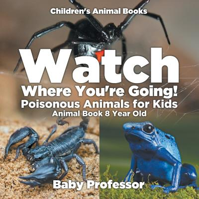 Watch Where You're Going! Poisonous Animals for Kids - Animal Book 8 Year Old Children's Animal Books