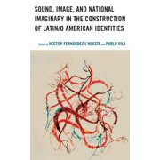 Sound, Image, and National Imaginary in the Construction of Latin/o American Identities - eBook