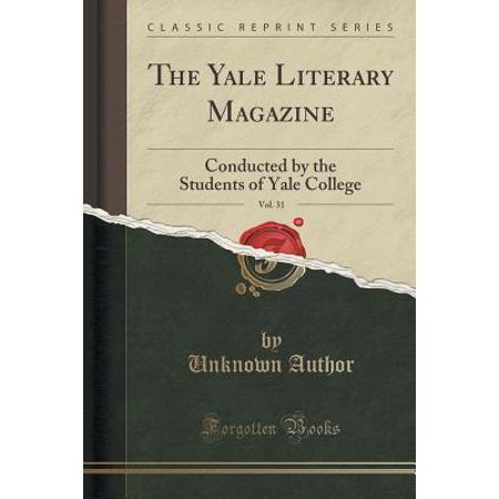 The Yale Literary Magazine, Vol. 31: Conducted by the Students of Yale College (Classic Reprint)