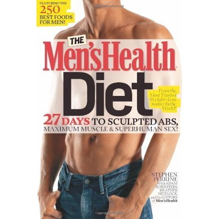 The Mens Health Diet: The 6 Week Plan To Flatten Your Stomach And Fuel Your