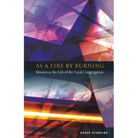 As A Fire By Burning  Mission As The Life Of The Local Congregation