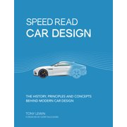 Speed Read Car Design : The History, Principles and Concepts Behind Modern Car Design