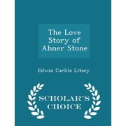 The Love Story of Abner Stone - Scholar's Choice Edition