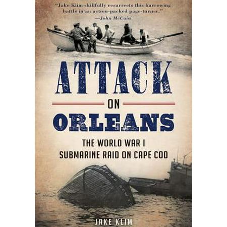 Attack on Orleans : The World War I Submarine Raid on Cape