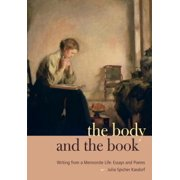 The Body and the Book : Writing from a Mennonite Life: Essays and Poems