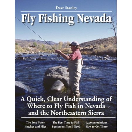 High Sierra Fly Fishing Book - Fly Fishing Nevada : A Quick, Clear Understanding of Where to Fly Fish in Nevada and the Northeastern Sierra