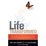 Life Transformed : How to Renew your Mind, Overcome Old Habits, and Become the Person God Designed You to Be