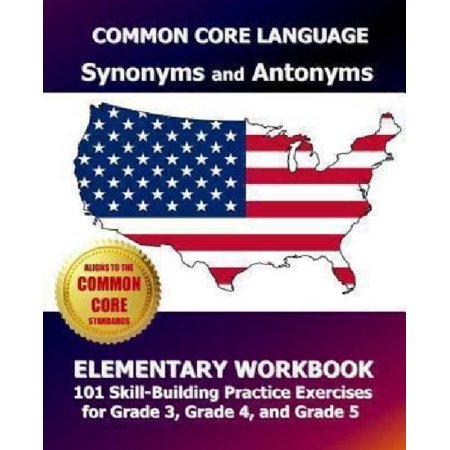 Common Core Language Synonyms And Antonyms Elementary Workbook  101 Skill Building Practice Exercises For Grade 3  Grade 4  And Grade 5
