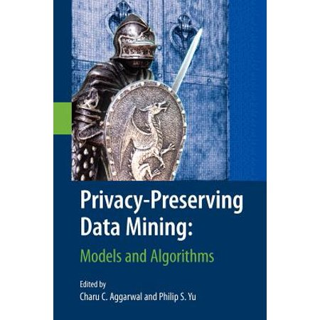 Privacy-Preserving Data Mining : Models and