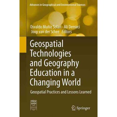 Geospatial Technologies And Geography Education In A Changing World  Geospatial Practices And Lessons Learned
