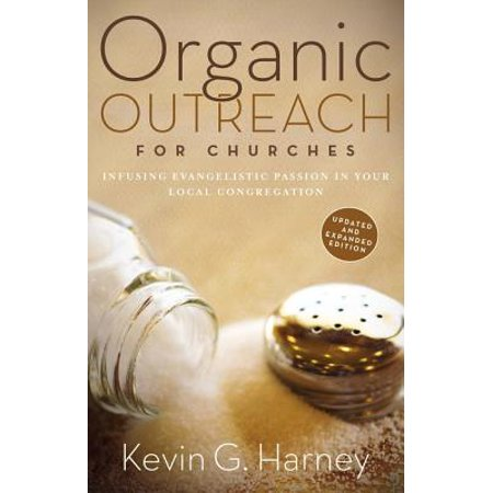 Organic Outreach for Churches : Infusing Evangelistic Passion in Your Local (Preparing The Congregation For A New Pastor)