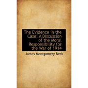 The Evidence in the Case : A Discussion of the Moral Responsibility for the War of 1914