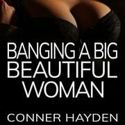 Banging a Big Beautiful Woman - Audiobook
