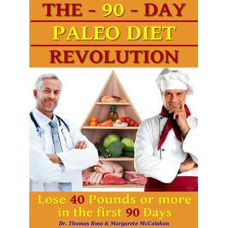 Diet Revolution - The 90 Days Paleo Diet Revolution: Lose 40 Pounds Or More The First 90 Days - eBook