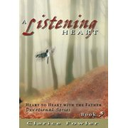 A Listening Heart : Heart to Heart with the Father Devotional Series Book 3