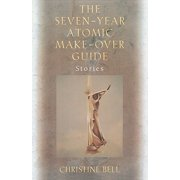 The Seven-Year Atomic Make-Over Guide : Stories