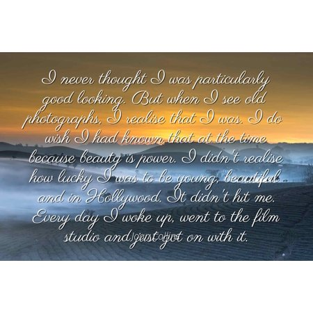 Old Looking Good Design - Joan Collins - Famous Quotes Laminated POSTER PRINT 24x20 - I never thought I was particularly good looking. But when I see old photographs, I realise that I was. I do wish I had known that at the ti