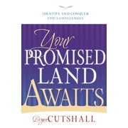 Your Promised Land Awaits : Identify and Conquer Life's Challenges