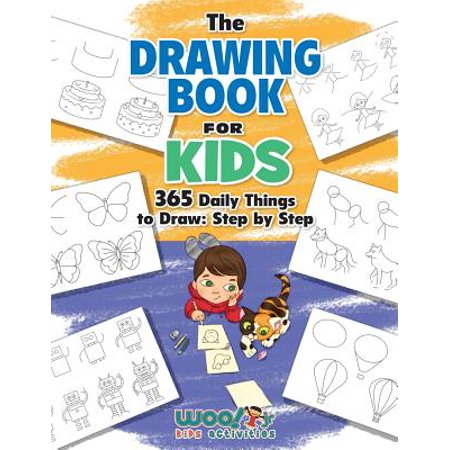 The Drawing Book for Kids : 365 Daily Things to Draw, Step by Step (Woo! Jr. Kids Activities (Drawing For Beginners Step By Step Easy)