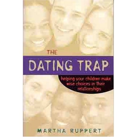 The Dating Trap : Helping Your Children Make Wise Choices in Their Relationshps (Paperback)