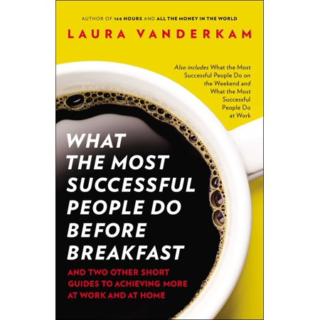 What the Most Successful People Do Before Breakfast : And Two Other Short Guides to Achieving More at Work and at (Most Successful Business People In The World)