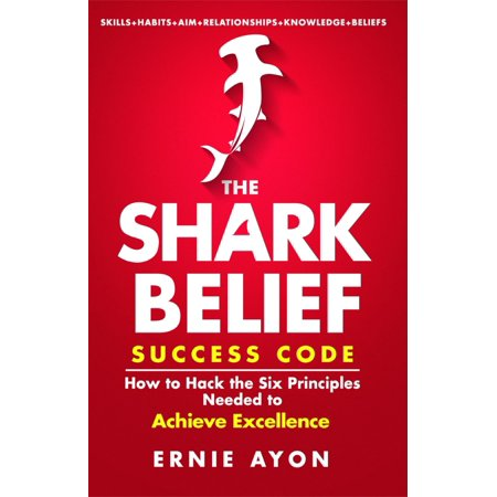 The SHARK Belief Success Code: How to Hack the Six Principles Needed to Achieve Excellence - eBook (Shark Promo Code)