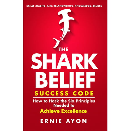 The SHARK Belief Success Code: How to Hack the Six Principles Needed to Achieve Excellence - eBook](Shark Promo Code)