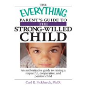 The Everything Parent's Guide To The Strong-Willed Child - eBook