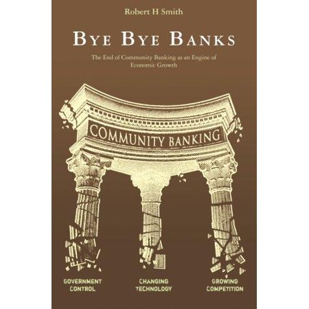 Bye Bye Banks  The End Of Community Banking As An Engine Of Economic Growth